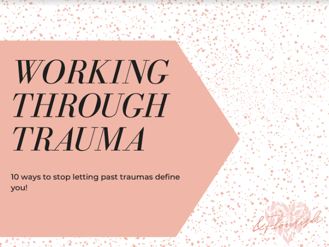 10 Ways to Stop Letting Past Traumas Define You